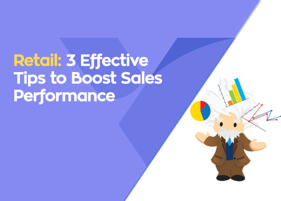 3 ways to boost sales performance with Salesforce in retail.
