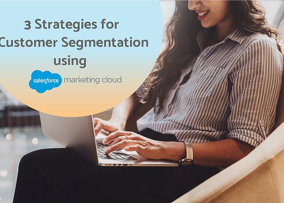 3 strategies for customer segmentation in the retail industry using Salesfoce Marketing Cloud